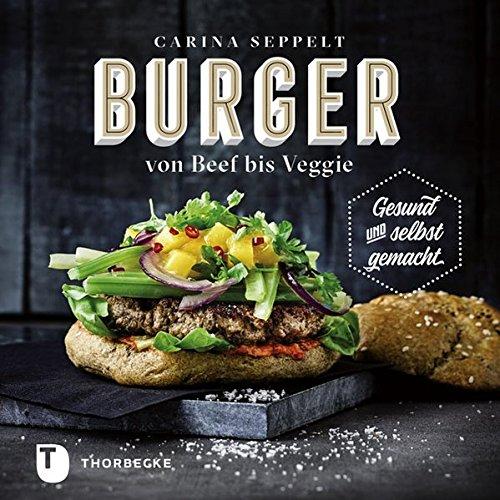 Burger von Beef bis Veggie: Gesund und selbst gemacht